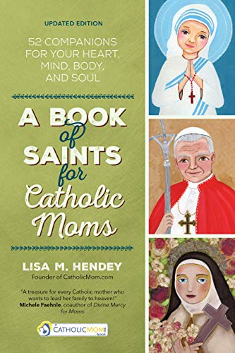 9781594712739: A Book of Saints for Catholic Moms: 52 Companions for Your Heart, Mind, Body, and Soul