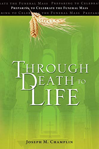 9781594712838: Through Death to Life: Preparing to Celebrate the Funeral Mass