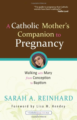 9781594712982: A Catholic Mother's Companion to Pregnancy: Walking with Mary from Conception to Baptism (Catholicmom.Com Books)