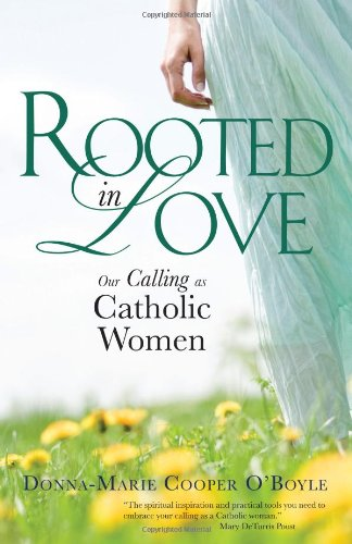 9781594713064: Rooted in Love: Our Calling as Catholic Women