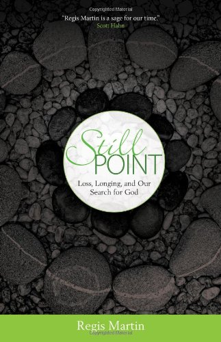 9781594713415: Still Point: Loss, Longing and Our Search for God