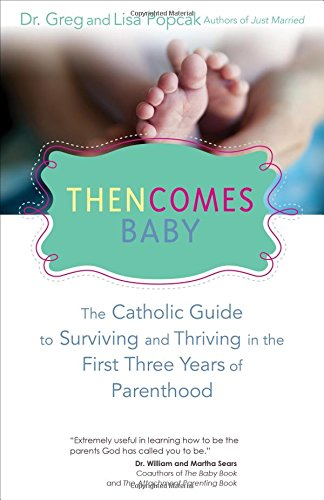 9781594714115: Then Comes Baby: The Catholic Guide to Surviving and Thriving in the First Three Years of Parenthood