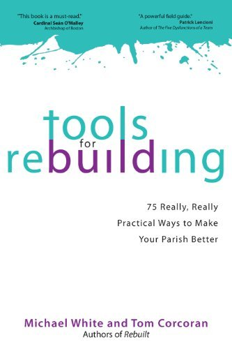 Tools for Rebuilding: 75 Really, Really Practical Ways to Make Your Parish Better (1594714444) by Michael White; Tom Corcoran