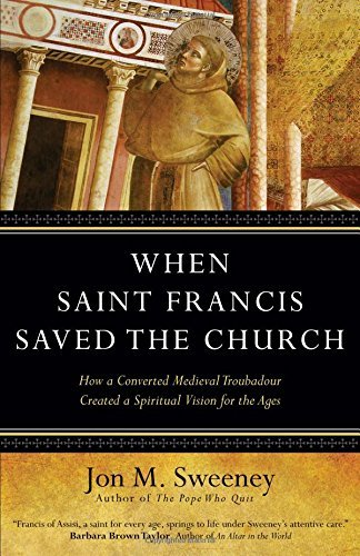 9781594714863: When Saint Francis Saved the Church: How a Converted Medieval Troubadour Created a Spiritual Vision for the Ages