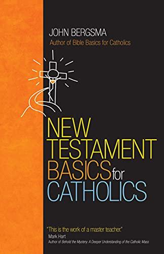 New Testament Basics for Catholics: Bergsma, John