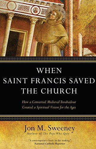 9781594716461: When Saint Francis Saved the Church: How a Converted Medieval Troubadour Created a Spiritual Vision for the Ages