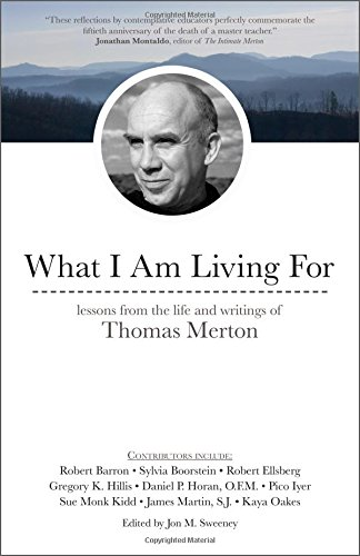 9781594717413: What I Am Living For: Lessons from the Life and Writings of Thomas Merton