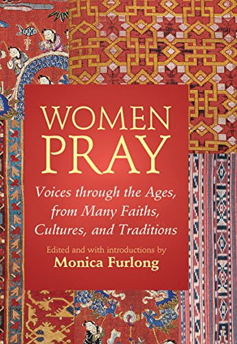 9781594730719: Women Pray: Voices through the Ages, from Many Faiths, Cultures, and Traditions