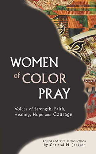 Women of Color Pray: Voices of Strength,: Jackson, Christal M.