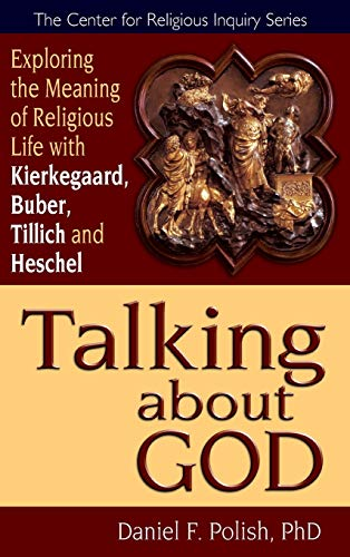 9781594732300: Talking about God: Exploring the Meaning of Religious Life with Kierkegaard, Buber, Tillich and Heschel (The Center for Religious Inquiry Series)