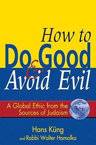 How to Do Good & Avoid Evil: A Global Ethic from the Sources of Judaism: Rabbi Walter Homolka ...