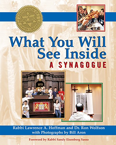 What You Will See Inside a Synagogue: Lawrence A. Hoffman; Ron Wolfson; Photographer-Bill Aron