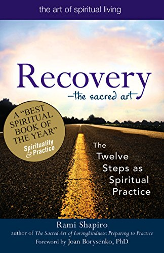 9781594732591: RecoveryThe Sacred Art: The Twelve Steps as Spiritual Practice (The Art of Spiritual Living)