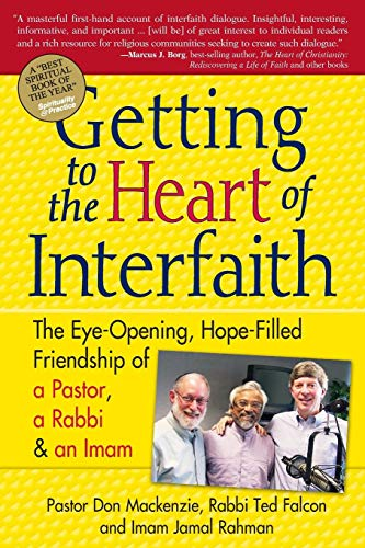 GETTING TO THE HEART OF INTERFAITH: The Eye-Opening, Hope-Filled Friendship Of A Pastor, A Rabbi ...