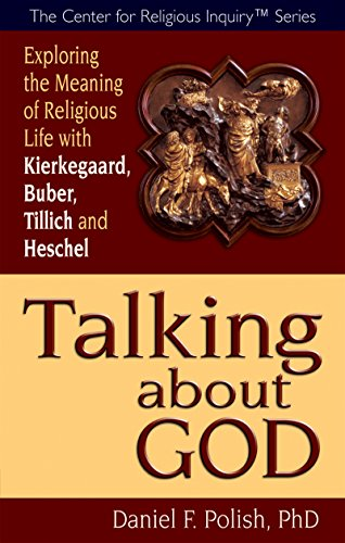 9781594732720: Talking about God: Exploring the Meaning of Religious Life with Kierkegaard, Buber, Tillich and Heschel (The Center for Religious Inquiry)