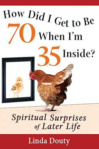 9781594732973: How Did I Get to Be 70 When I'm 35 Inside?: Spiritual Surprises of Later Life