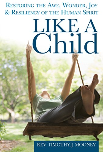 9781594735431: Like a Child: Restoring the Awe, Wonder, Joy and Resiliency of the Human Spirit