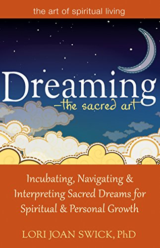 9781594735448: Dreaming―The Sacred Art: Incubating, Navigating and Interpreting Sacred Dreams for Spiritual and Personal Growth (The Art of Spiritual Living)
