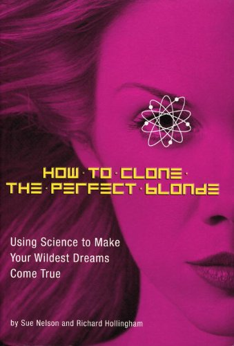 9781594740084: How to Clone the Perfect Blonde: Using Science to Make Your Wildest Dreams Come True