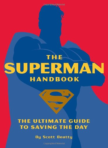 The Superman Handbook: The Ultimate Guide to Saving the Day (1594741131) by Beatty, Scott