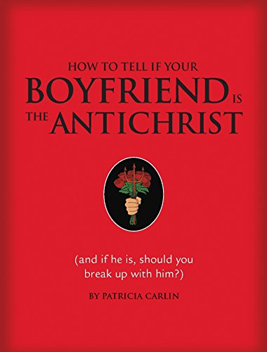 9781594741401: How to Tell if Your Boyfriend Is the Antichrist: (and if he is, should you break up with him?)
