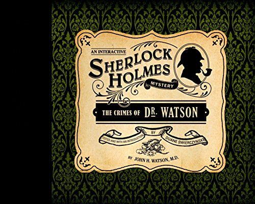 AN INTERATIVE SHERLOCK HOLMES MYSTERY, CRIMES OF: Watson, John H.