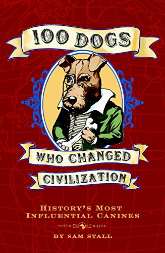 9781594742019: 100 Dogs Who Changed Civilization: History's Most Influential Canines