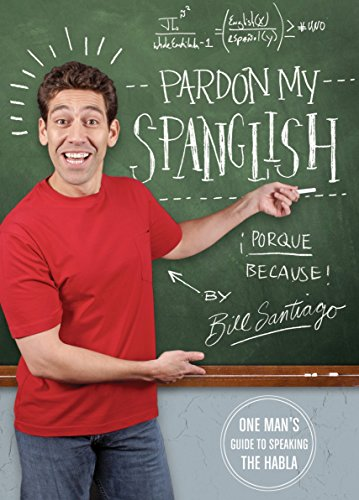 9781594742132: Pardon My Spanglish: One Man's Guide to Speaking the Habla