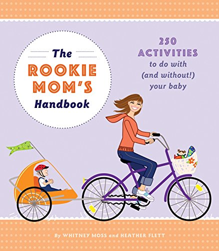 9781594742194: The Rookie Moms' Handbook: 250 Activities to Do with (and Without!) Your Baby: 250 Activities to Do with (and Without!) Your New Baby