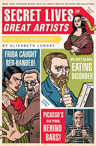 9781594742576: Secret Lives of Great Artists: What Your Teachers Never Told You About Master Painters and Sculptors