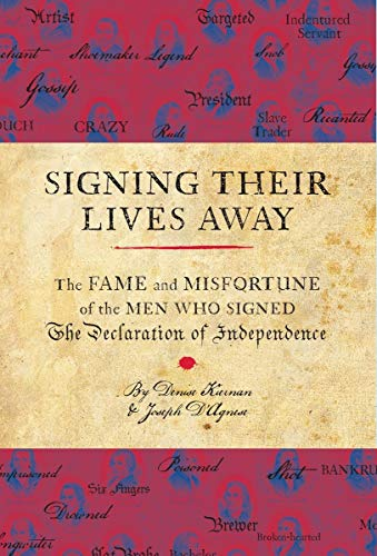 Signing Their Lives Away: The Fame and Misfortune of the Men Who Signed the Declaration of ...