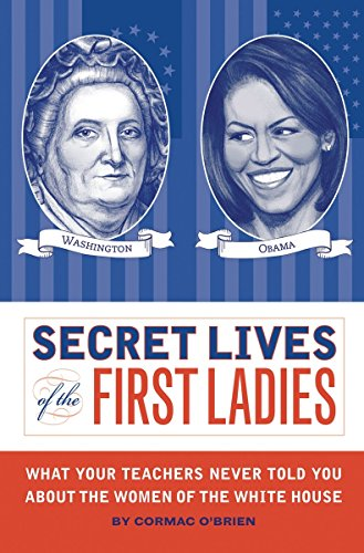 9781594744327: Secret Lives of the First Ladies: What Your Teachers Never Told You About the Women of The White House