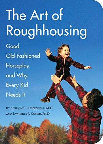 9781594744877: The Art of Roughhousing: Good Old-Fashioned Horseplay and Why Every Kid Needs It