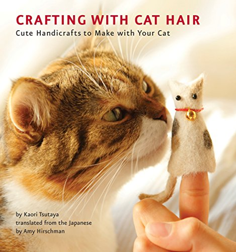 9781594745256: Crafting with Cat Hair: Cute Handicrafts to Make with Your Cat