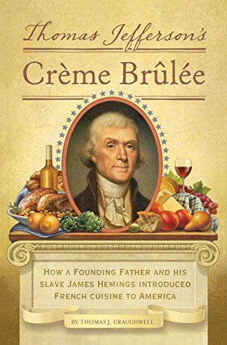 Thomas Jefferson's Creme Brulee: How a Founding Father and His Slave James Hemings Introduced French Cuisine to America (1594745781) by Thomas J. Craughwell