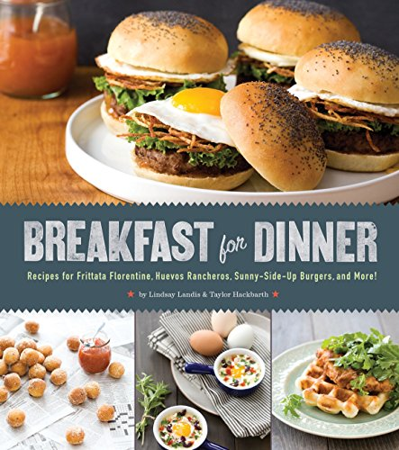 9781594746130: Breakfast for Dinner: Recipes for Frittata Florentine, Huevos Rancheros, Sunny-Side-Up Burgers, and More!