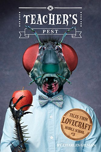 Teachers Pest: Tales from Lovecraft Middle School #3: Tales from Lovecraft Middle School 03: ...