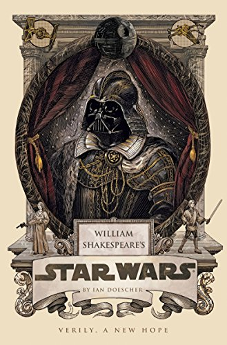 William Shakespeare's Star Wars : Verily, A New Hope