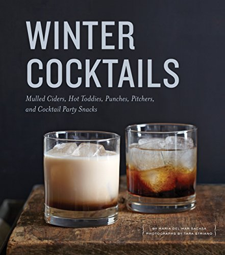 9781594746413: Winter Cocktails: Mulled Ciders, Hot Toddies, Punches, Pitchers, and Cocktail Party Snacks