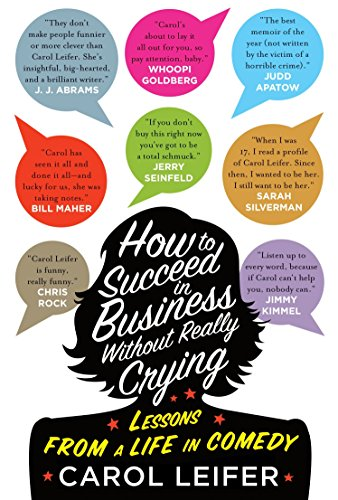 9781594746772: How to Succeed in Business Without Really Crying: Lessons From a Life in Comedy
