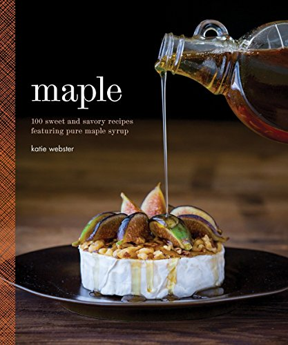 9781594748042: Maple: 100 Sweet and Savory Recipes Featuring Pure Maple Syrup