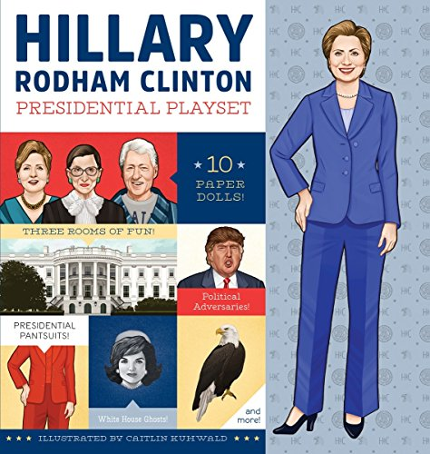 9781594748318: Hillary Rodham Clinton Presidential Playset: Includes Ten Paper Dolls, Three Rooms of Fun, Fashion Accessories, and More!