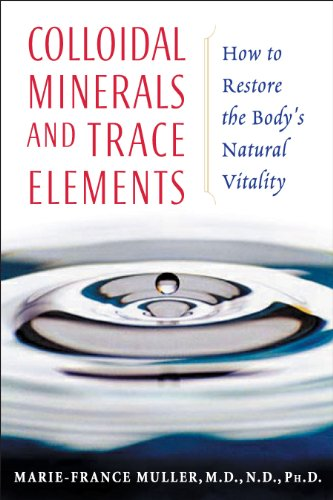 9781594770234: Colloidal Minerals and Trace Elements: How to Restore the Body's Natural Vitality