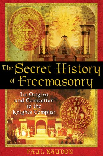 The Secret History of Freemasonry: Its Origins and Connection to the Knights Templar: Paul Naudon