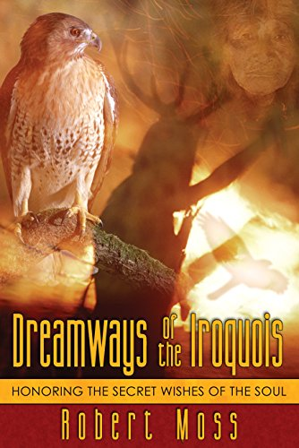 9781594770340: Dreamways of the Iroquois: Honoring the Secret Wishes of the Soul