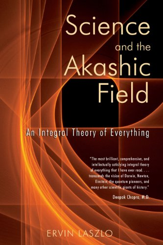 Science and the Akashic Field. An Integral Theory of Everything.