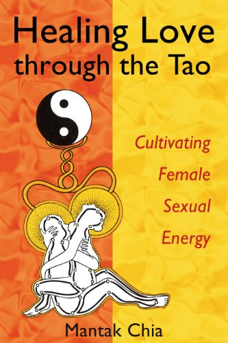 9781594770685: Healing Love through the Tao: Cultivating Female Sexual Energy