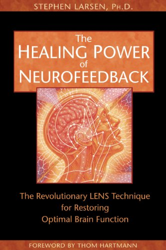 Healing Power of Neurofeedback: The Revolutionary LENS Technique for Restoring Optimal Brain Func...