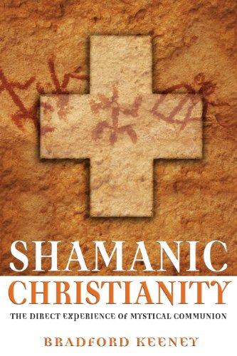 Shamanic Christianity: The Direct Experience of Mystical Communion: Keeney Ph.D., Bradford