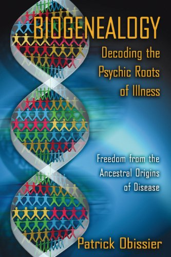 9781594770890: Biogenealogy: Decoding the Psychic Roots of Illness: Freedom from the Ancestral Origins of Disease